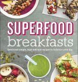 Superfood Breakfasts by Kate Turner. DK, £6.99. DK.com Photography credit: c.Will Heap